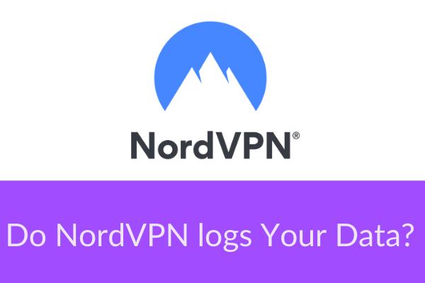 Do NordVPN logs Your Data?